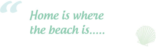 Beach quotes: Home is where the beach is..